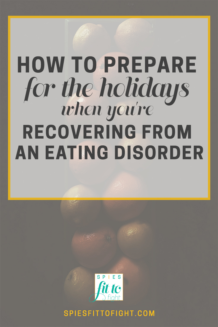How to prepare for the holidays when you're recovering from an eating disorder.