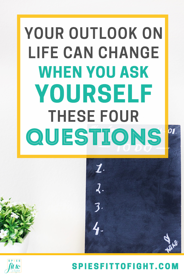 Change your outlook on life when you ask yourself these four questions.