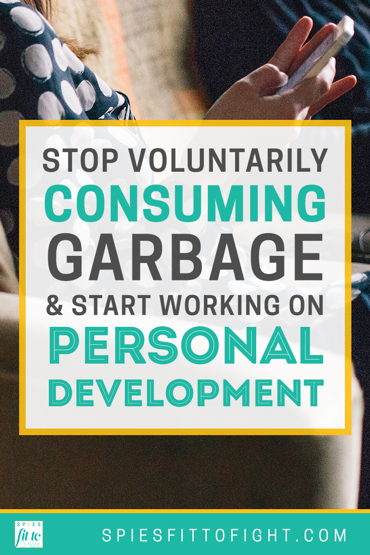 Stop voluntarily consuming garbage and start working on personal development. Click through to read more!