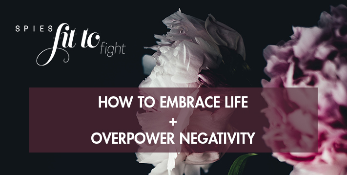 How to embrace life and overpower negativity