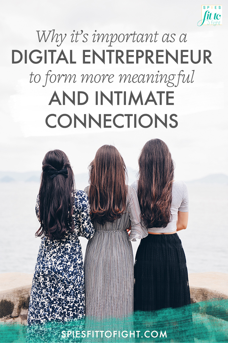 Why it's important as a digital entrepreneur to form more meaningful and intimate connections.