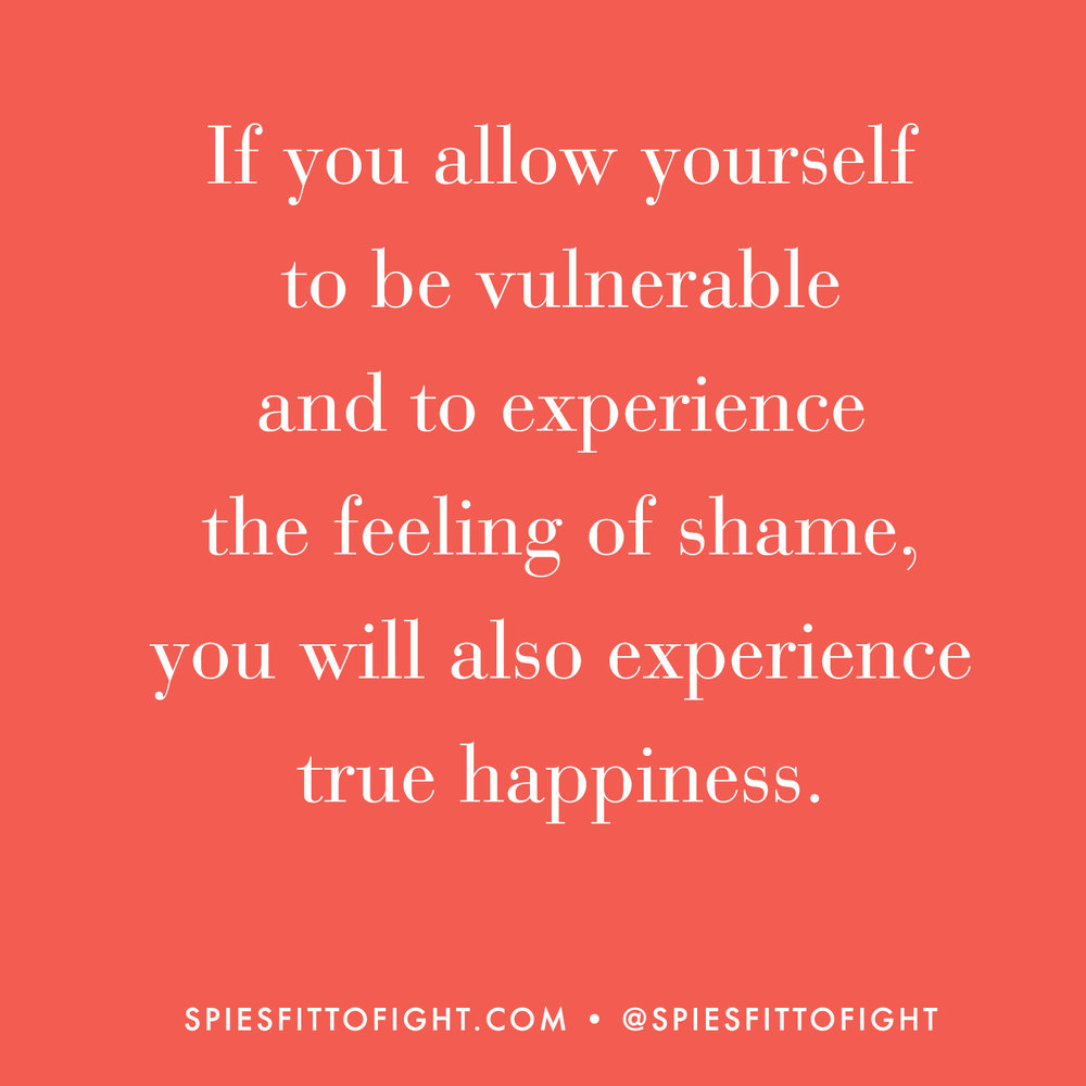 Life Coaching 101: If you allow yourself to be vulnerable and to experience the feeling of shame, you will also experience true happiness.