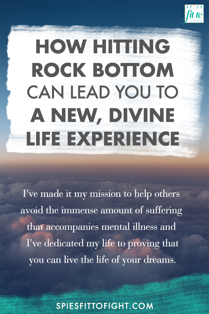 How can rock bottom lead you to a new, divine life experience? Click here to hear my story and how I've made it my mission to help others avoid the immense amount of suffering that accompanies mental illness and why I've dedicated my life to proving you can live the life of your dreams.