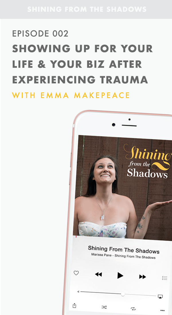 Shining From The Shadows - Episode 002: How to show up for your life and your business after experiencing trauma. Featuring Marissa Pane and Emma Makepeace