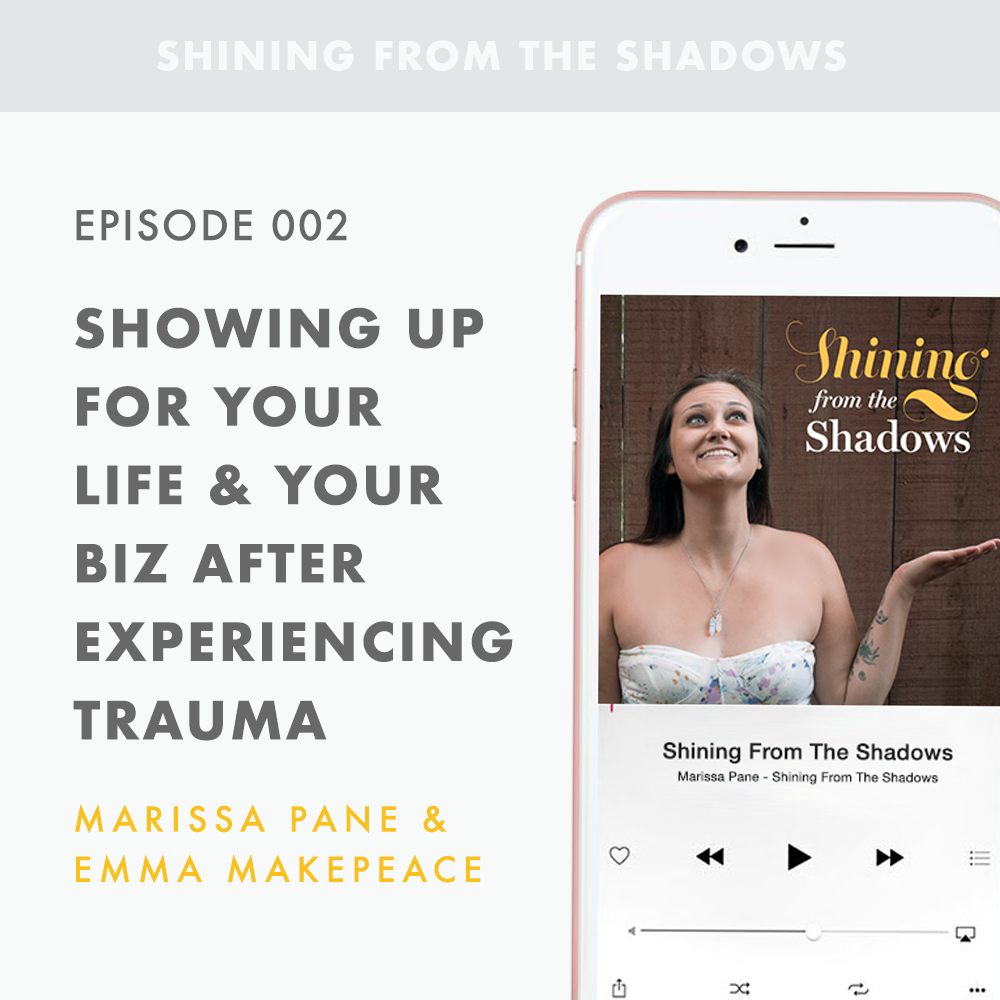 Shining From The Shadows | Episode 002: How to show up for your life and your business after experiencing trauma.