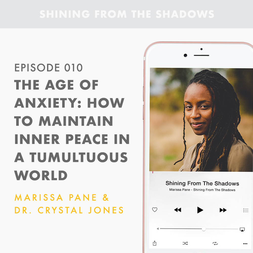 Episode 010: The Age Of Anxiety - How To Maintain Inner Peace In A Tumultuous World (Featuring Dr. Crystal Jones)