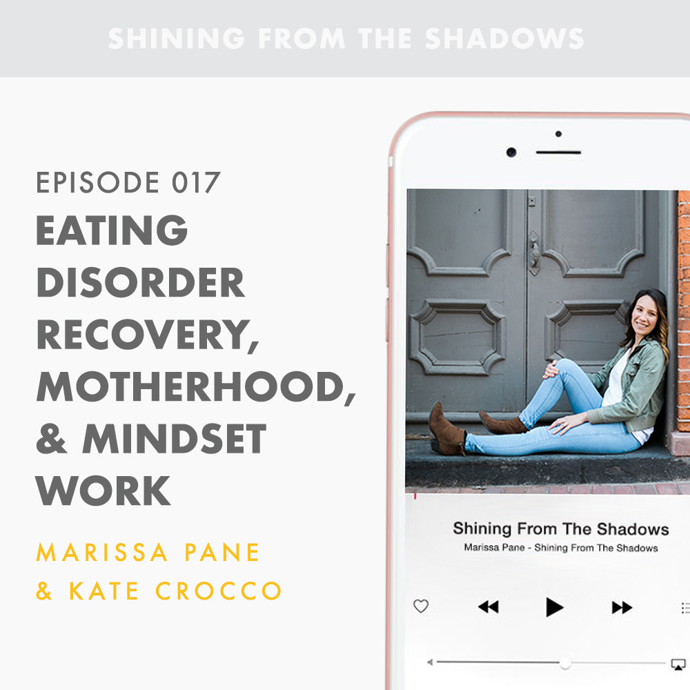 On Episode 17 of Shining From The Shadows I Talk About Eating Disorder Recovery, Mindset Work, and Motherhood with Kate Crocco