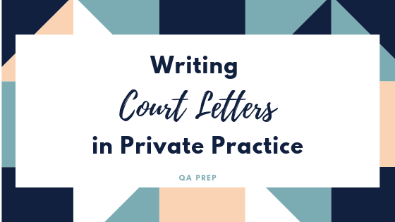 Writing Court Letters in Private Practice — QA Prep