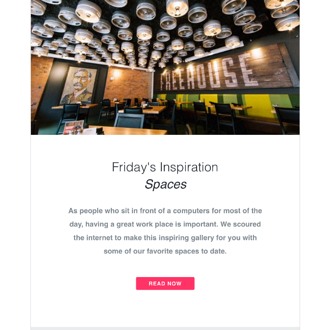 InVision newsletter   Separate cards make it easy to see where different content starts and ends. Simple and consistent layout makes it easy for users to scan content.