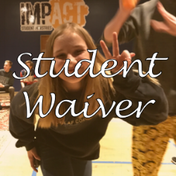 If your student is planning to attend ImpACT, please fill out our yearly waiver.