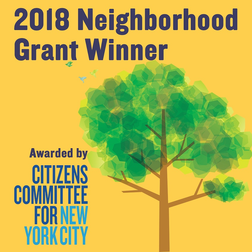 Our project   - Won a 2018 Neighborhood Grant from Citizens Committee for New York City! We join more than 300 grassroots groups across the city working to build community and improve our neighborhoods!  Thank you Citizens Committee for New York City!