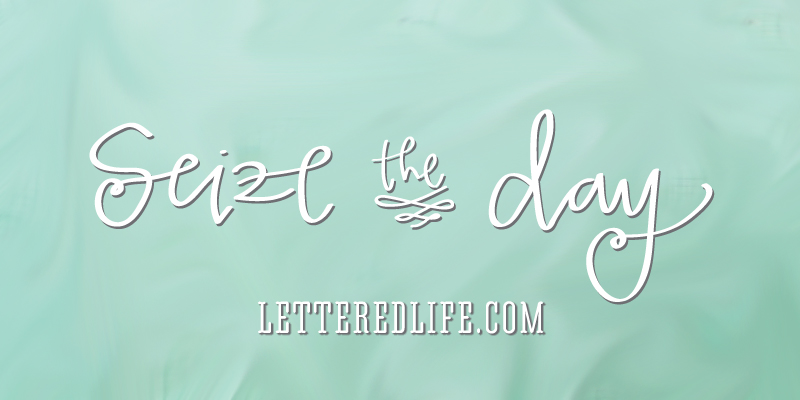 Seize-the-Day-Lettered-Life