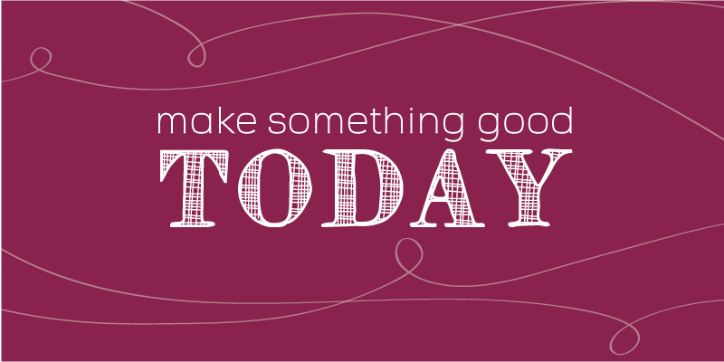 Make-something-good-today