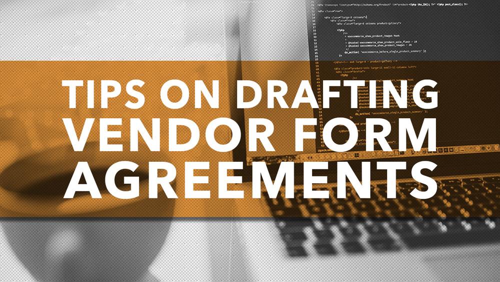 Tips on Drafting Vendor Form Agreements — Logic Gate Legal LLC