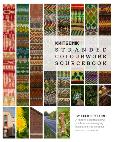 The KNITSONIK Colouwork Sourcebook by Felicity Ford, aka Felix