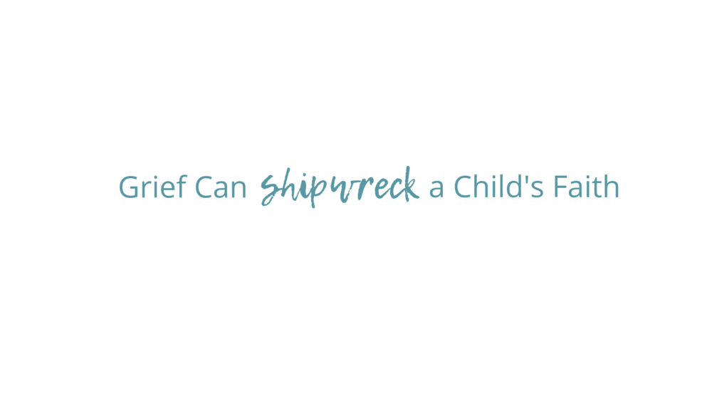 Grief Can Shipwreck a Child's Fatih