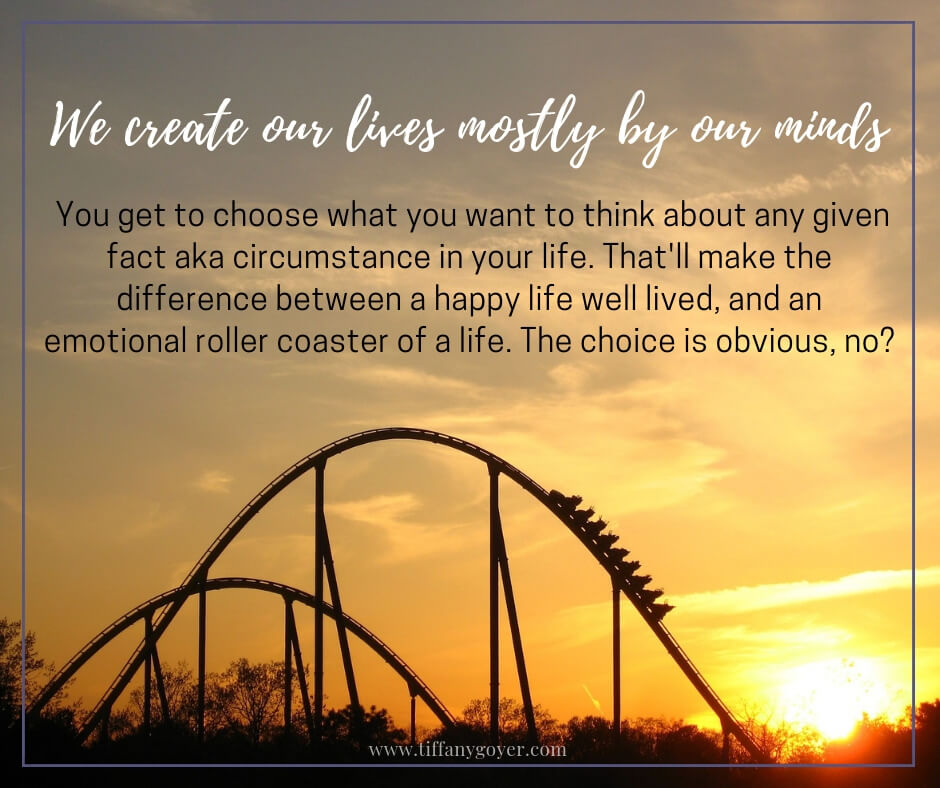We create our lives mostly by our minds.jpg