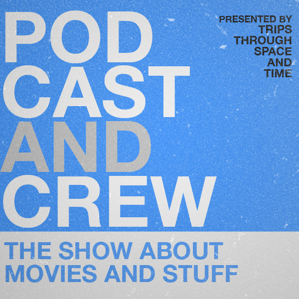 Podcast and Crew - Trips Through Space And Time