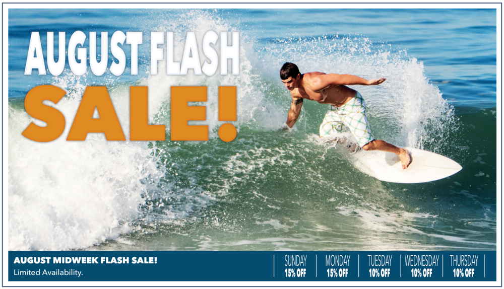 August midweek flash sale is valid between august 1st - august 24th.  15% Off SUNDAY NIGHTS, 15% off monday nightS, 10% off tuesday, wednesday and thursday nights.  Policies:  AUGUST MIDWEEK Flash sale is valid ON new reservations only!  Sunday thru Thursday nights ONLY.  MUST Stay 2 CONSECUTIVE NIGHTS or longer.   Prices are subject.  AUGUST MIDWEEK FLASH SALE cannot be combined with any other specials, PACKAGES or discounted rates.  SORRY, CONDOMINIUM RESERVATIONS ARE NOT INCLUDED IN AUGUST MIDWEEK FLASH SALE.  The Aqua Beach Hotel reserves the right to revise or CANCEL AUGUST MIDWEEK Flash Sale at any time.   Please be sure to call The Aqua Beach Hotel directly for reservations, 1-800-247-4776 / 609-522-6507.