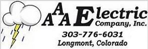 AAA ELECTRIC COMPANY  AAA Electric, started in 1962, performs residential and commercial electrical work, including service, remodel and new construction.  Partner since 2004  Phone: 303-776-6031  Website: www.electricianlongmont.com