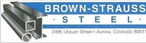 BROWN-STRAUSS STEEL Founded in 1905, Brown-Strauss Steel distributes structural steel throughout the Mid-West and Western US.  Partner since 2009  Phone: 303-371-2200  Website:  www.brown-strauss.com