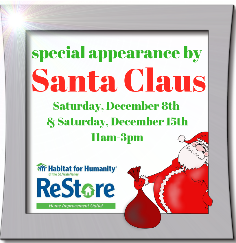 12/7/18 - Santa Claus is coming to town… and he's making a special appearance at the St. Vrain ReStore.  Join us on Saturday, December 8th and/or Saturday, December 15th between 11am-3pm. Hope to see you and your family soon!