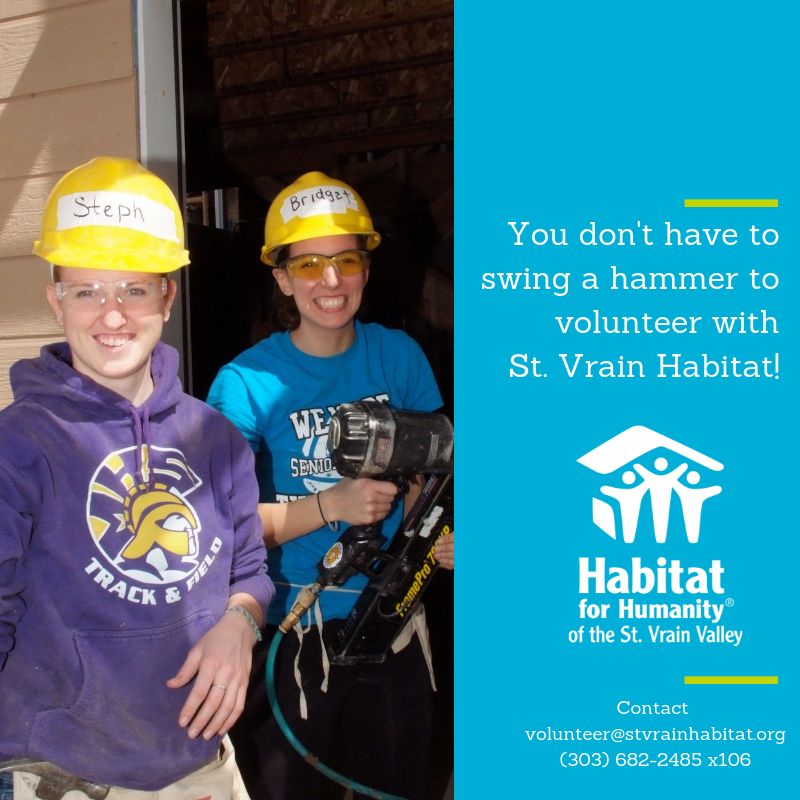 Want a fun and cool way to get involved with us?  Share a meal with service-oriented community-minded college students!  Our Collegiate Challenge brings students from other states to work on Habitat homes during school breaks. Provide meals for groups of 10-15 students while they serve our community. Contact Meghan Scurti via 303-682-2485 x106 or  volunteer@stvrainhabitat.org .