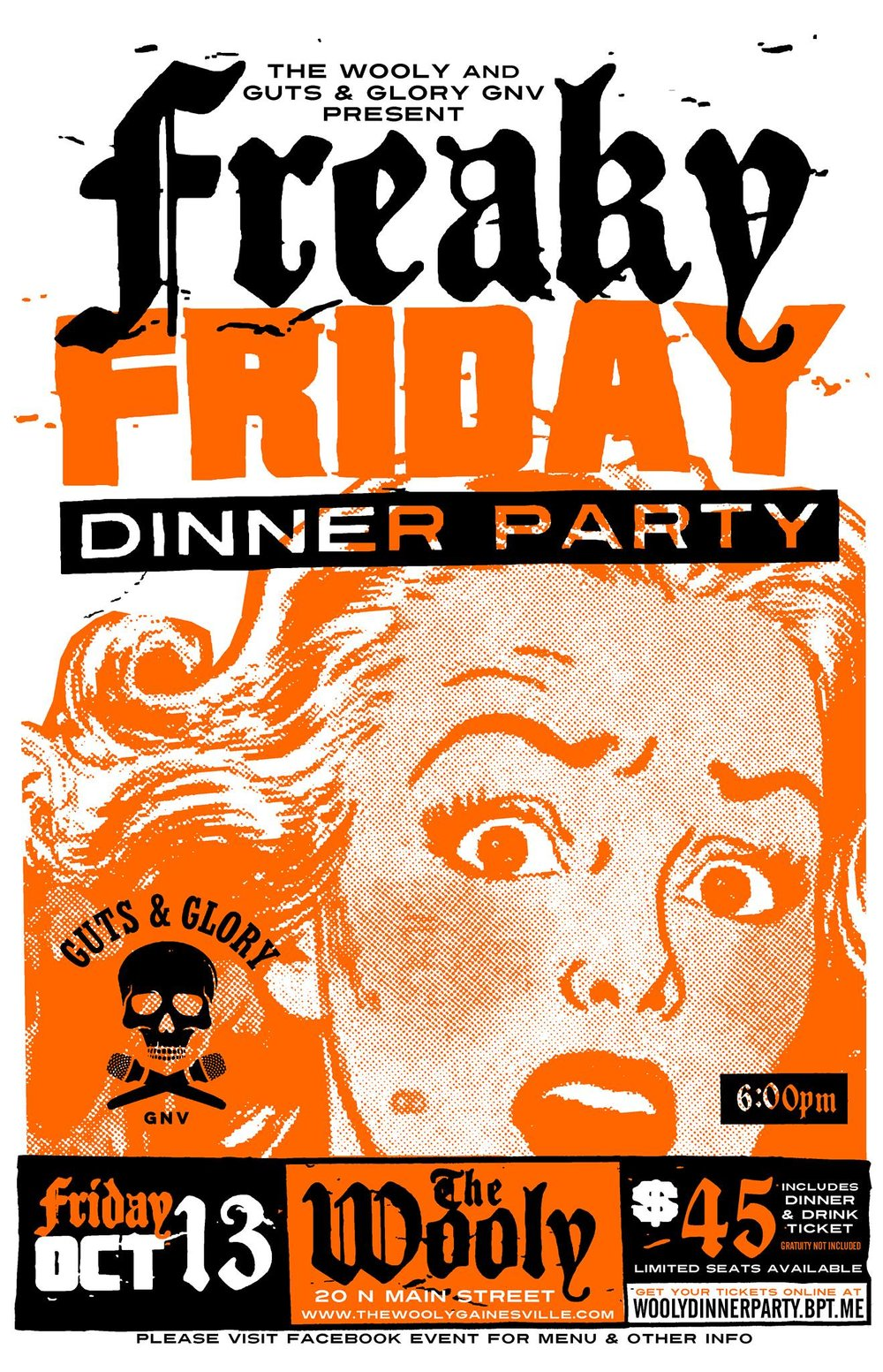 "Come enjoy dinner and a show at The Wooly Featuring Guts & Glory GNV! Tickets are only for sale online at: http://woolydinnerparty.bpt.me/ It's Friday the 13th so we are getting spooky with our food and entertainment. Dinner served buffet style Hor D'oeuvres: Brie, crackers, salami and grapes Deviled eggs Black bean hummus and pita Entree/Sides: Fried chicken Mushroom and spinach ravioli Vegan stuffed peppers Vegan spicy roasted cauliflower Sweet potato fries Garlic butter/bread Dessert: ""Bobbing"" for Caramel apples Vegan spooky cupcakes Your ticket includes a drink. Servers will be available to take your drink orders throughout the night. Guts & Glory GNV will present a special Friday the 13th/Halloween version of their Pants on Fire series! 21+ only Friday, 13 October 2017 at 6pm 6-7pm - cocktail social hour 7pm - food served at buffet for guests 7:30pm - show starts Limited tickets available, so get yours now!"