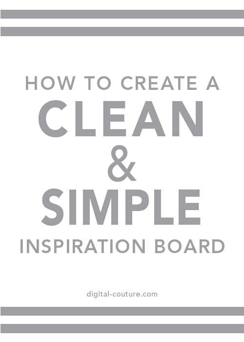 how+to+create+clean+simple+inspiration+board+digital-couture.jpg