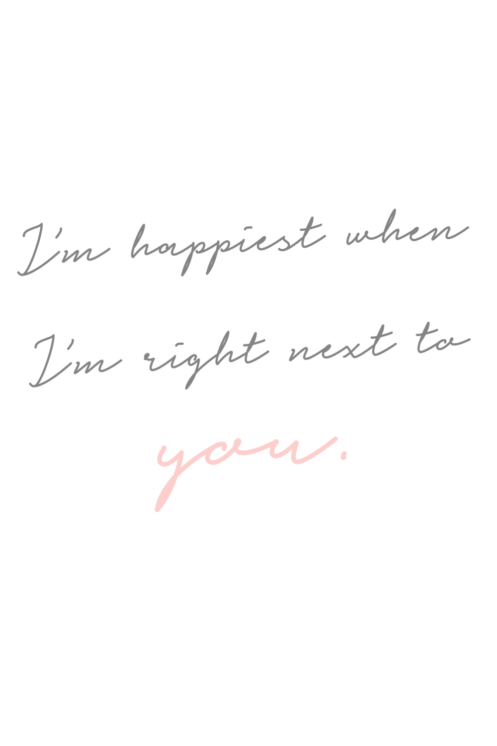 I'm happiest when I'm right next to you..png