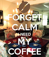 forget-calm-i-need-my-coffee.png