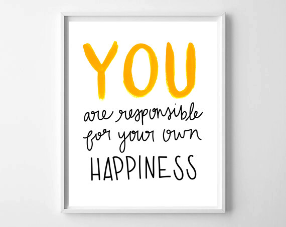 You Are Responsible For Your Own Happiness | Fresh Off The Press! www.chelceytate.com