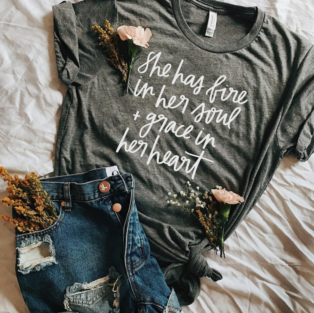 She Has Fire In Her Soul & Grace In Her Heart T-Shirt via hand lettering artist Chelcey tate