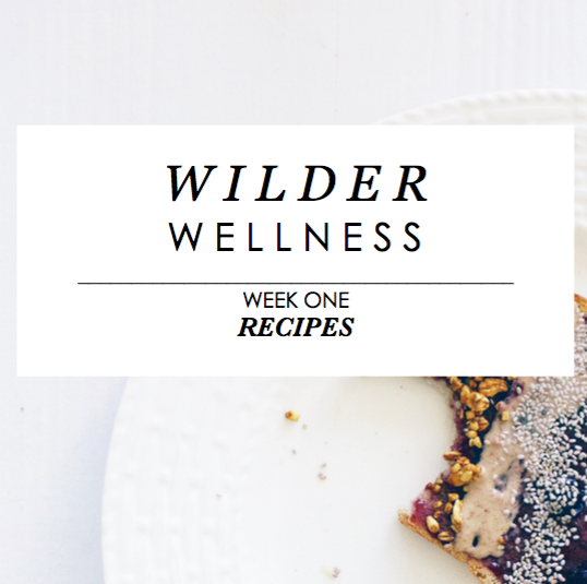 Wilder Wellness Week 1 Recipes