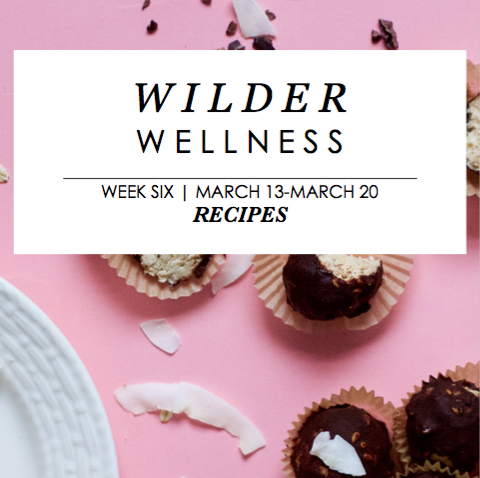 Wilder Wellness Week 6 Recipes