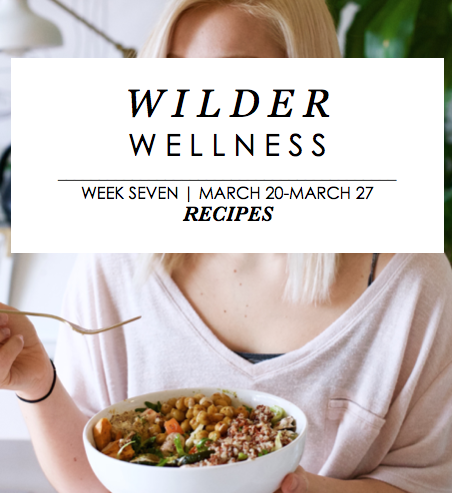 Wilder Wellness week 7 Recipes