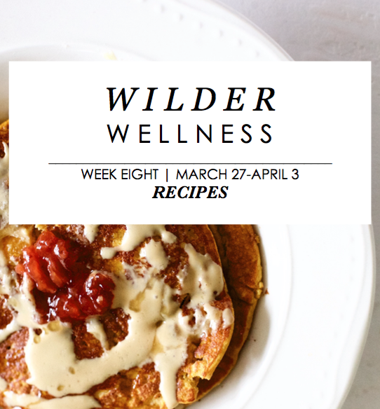 Wilder Wellness Week 8 Recipes