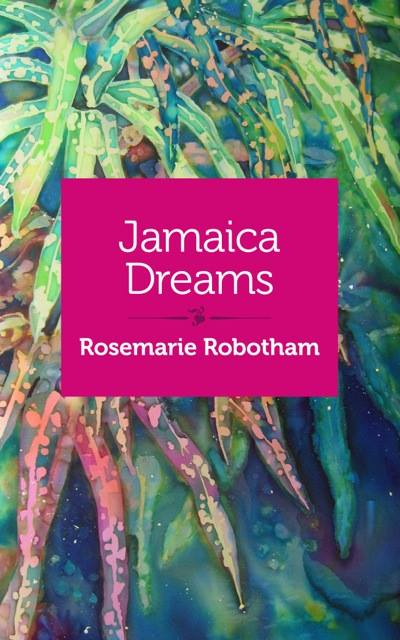 'Jamaica Dreams' by Rosemarie Robotham, art by Deborah Younglao