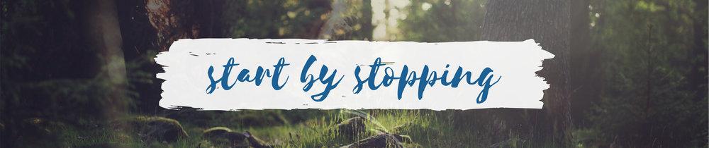 start by stopping.jpg