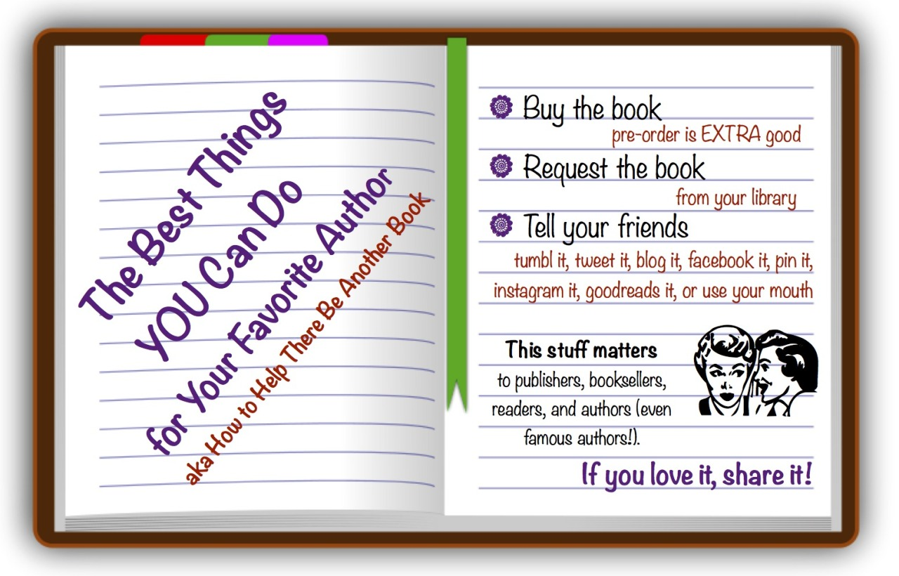 bethanyhagen :      laurieannthompson :      paperlanternlit :     Here's how to help the authors you love make more books!     Yes!     I'd like to emphasize the second one—reading a book does not have to cost you money!  And libraries WANT better circ numbers, patron interaction and more people walking through their doors.  Win/win!