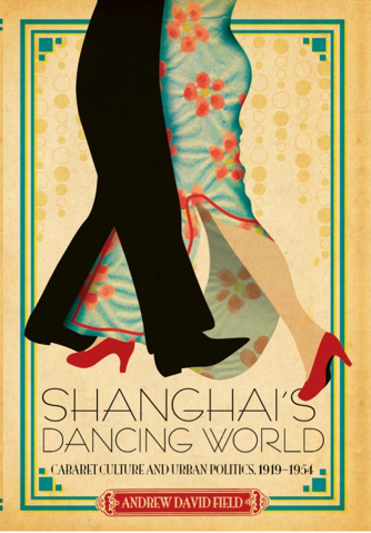Shanghai's Dancing World: Cabaret Culture and Urban Politics, 1919-1954 (Hong Kong: Chinese University Press, 2010)