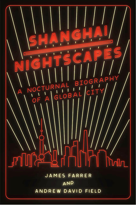 Shanghai Nightscapes: A Nocturnal Biography of a Global City (University of Chicago Press, 2015)