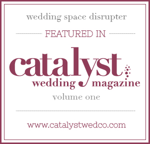 See Our Work in Volume One of Catalyst Wedding Magazine