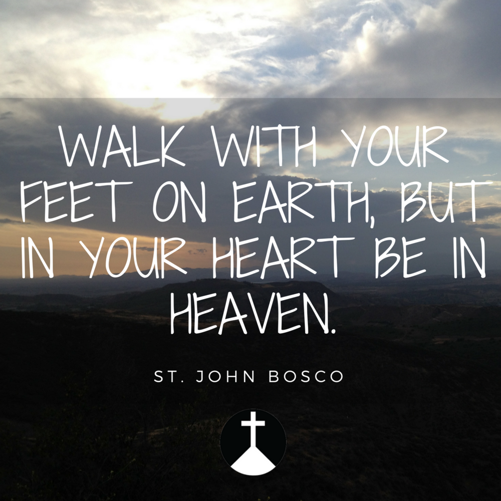WALK WITH YOUR FEET ON EARTH, BUT IN YOUR HEART IN HEAVEN. (1).png