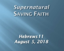 Supernatural Saving Faith 8-5-2018.jpg