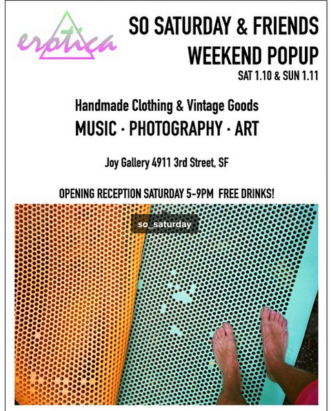 opening reception  sat jan 10th 5-9PM live music (Vanwave)   So Saturday is coming to san francisco Jan 10th and 11th! Mark your calendars! They're posting up at Joy Gallery for a weekend popup with their own handmade items as well as vintage clothing, zines, photography, art, mixtapes and lots of other cool stuff made by friends.