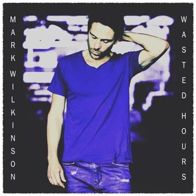 WASTED HOURS - MARK WILKINSONProduced, engineered + mixed - #1 Australian Independent Record Labels chart