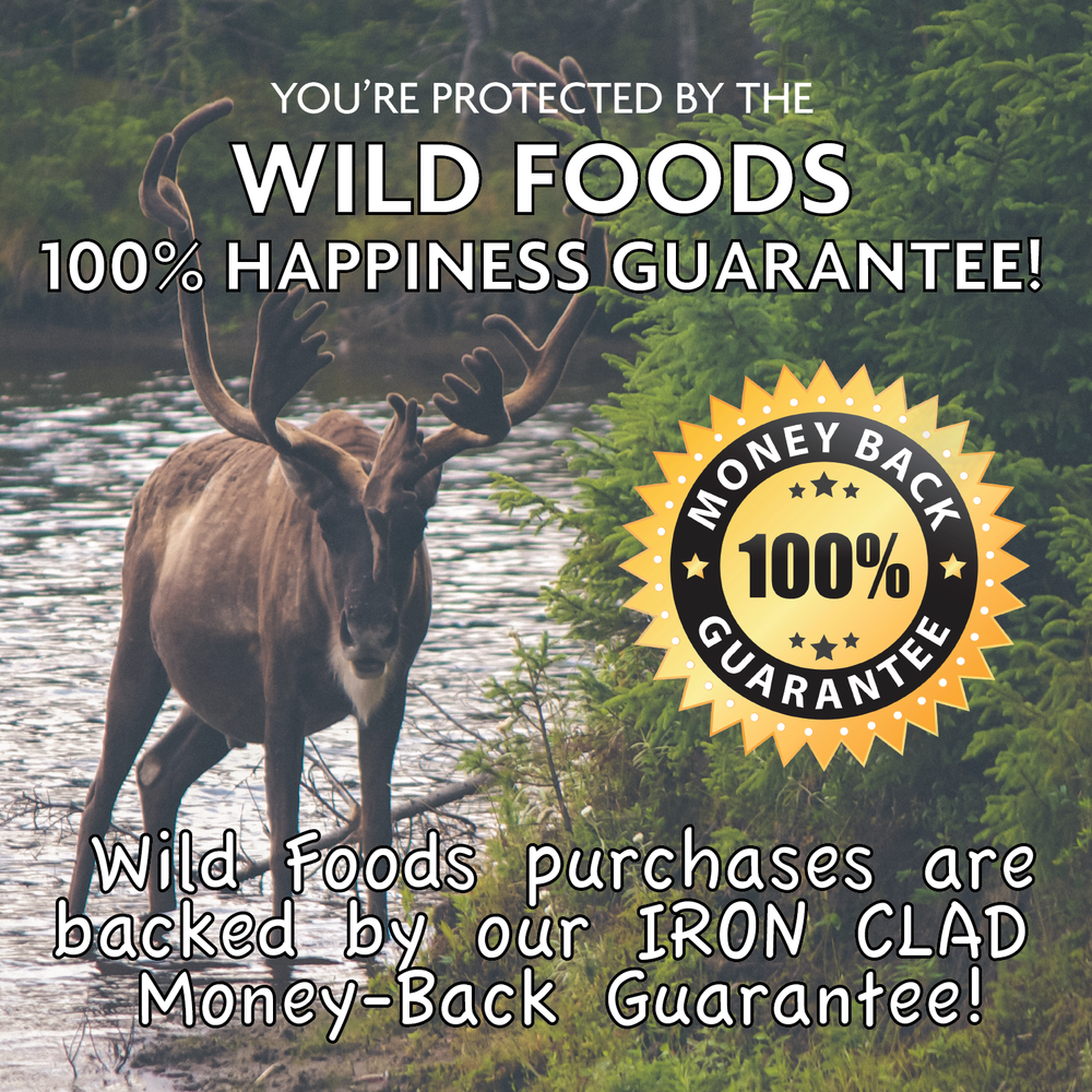your wild purchase is backed by the wild foods guarantee