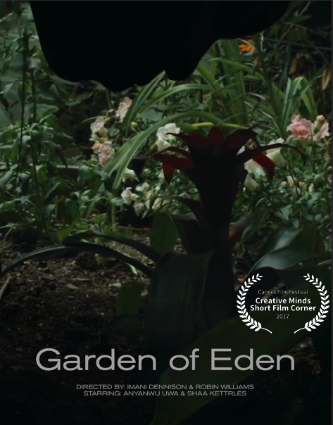 "Join us on  April 25th 6pm - 8pm  at the  Aloft Downtown Philadelphia  for the screening of the 2017 Creative Minds in Cannes Short Film Corner Program Selection ""Garden of Eden"" (Cannes International Film Festival). Created by Robin Williams and Imani Dennison, ""Garden of Eden"" f ollows Jaliyah (Anyanwu Uwa) as she tries to make sense of her life as a young, newly outed lesbian.   Panel discussion to follow."