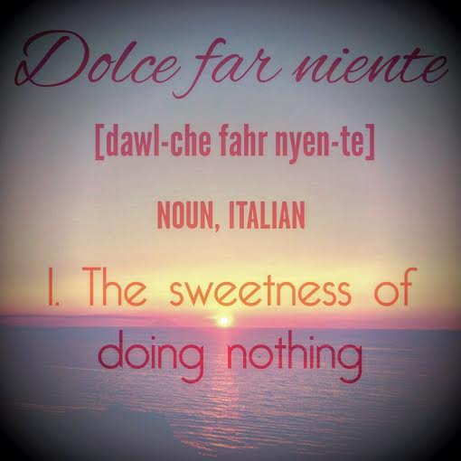 dolce far niente the sweetness of doing nothing
